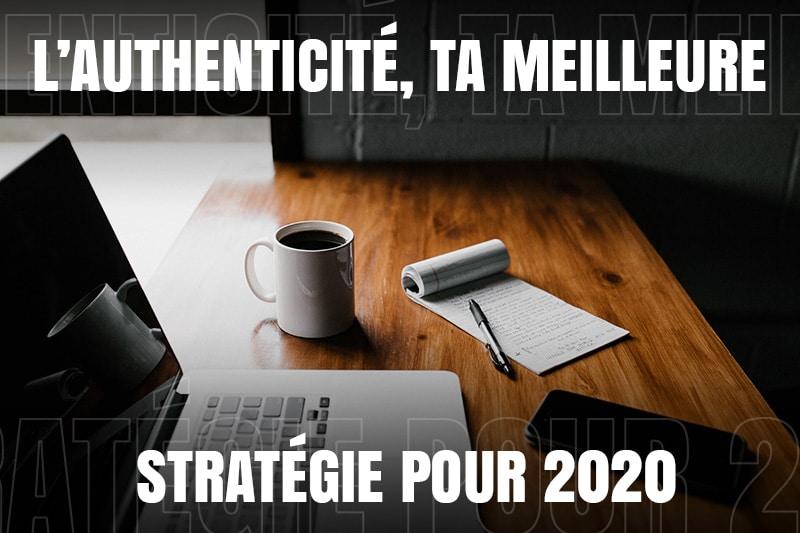 L'authenticité, ta meilleure stratégie pour 2020