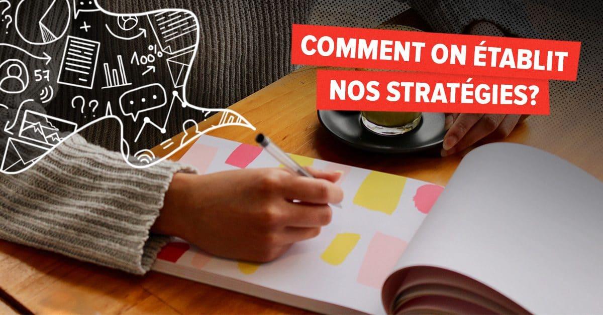 Comment on établit nos stratégies?