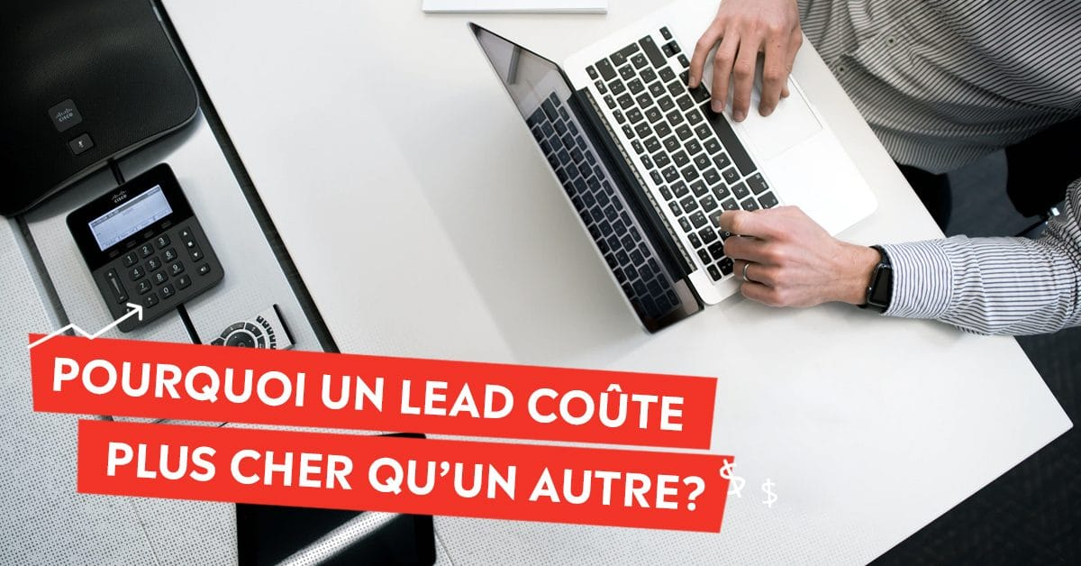 Pourquoi un lead coûte plus cher qu'un autre?