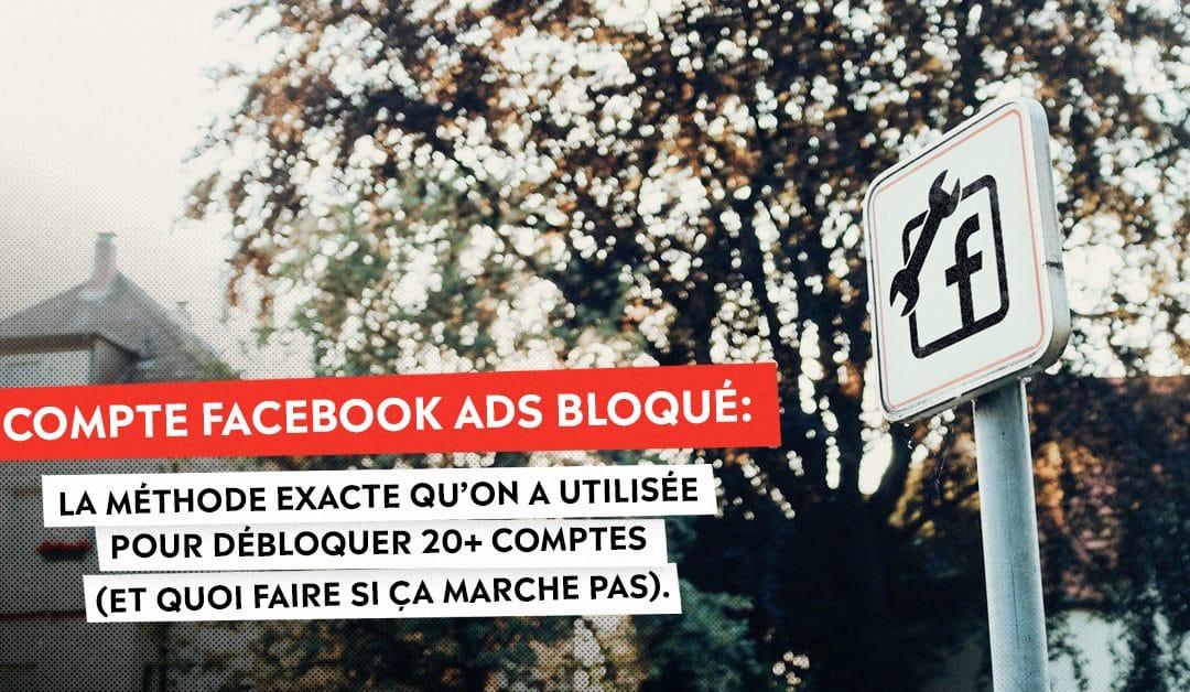 Compte Facebook Ads bloqué: La méthode exacte qu'on a utilisée pour débloquer 20+ comptes