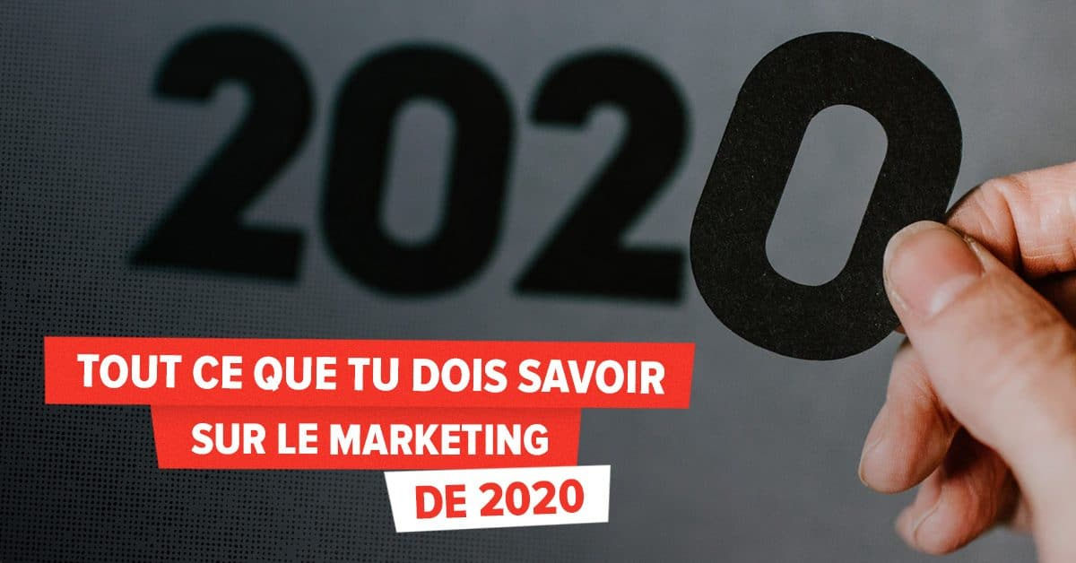 Tout ce que tu dois savoir sur le marketing de 2020