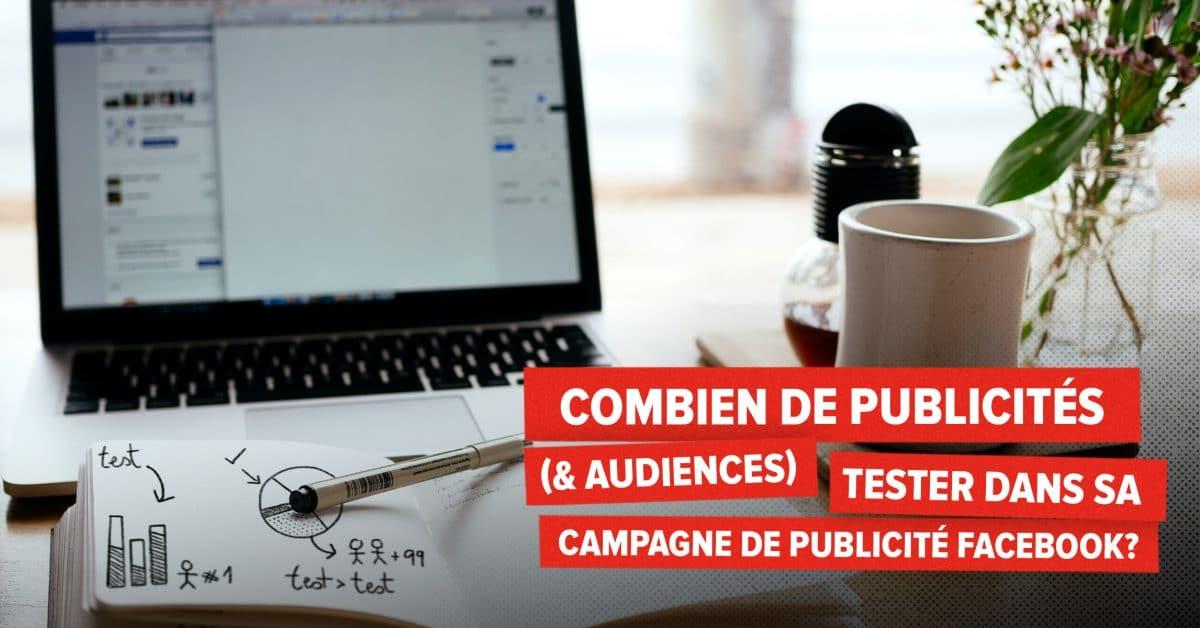 Combien de publicités (& audiences) tester dans sa campagne de publicité Facebook?