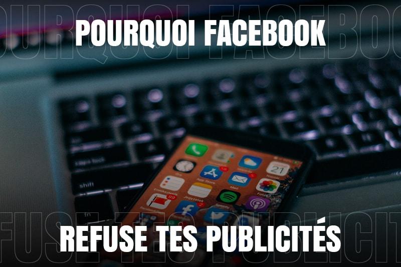 Pourquoi Facebook refuse tes publicités