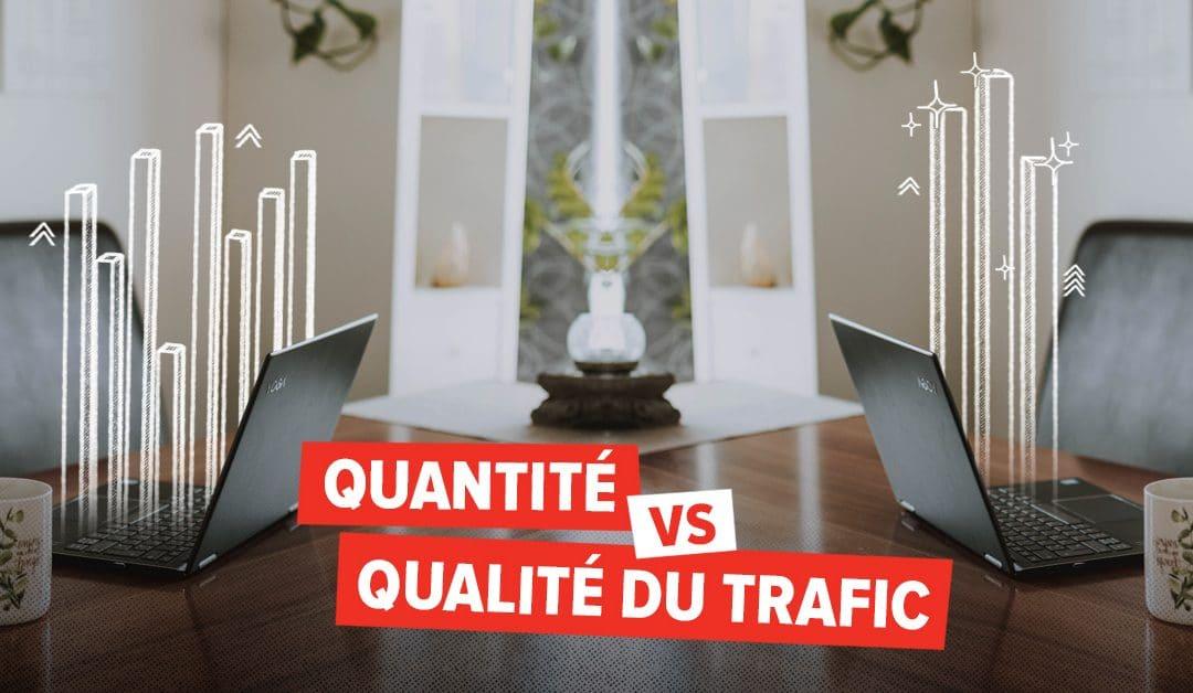 Pourquoi tu devrais focuser sur la qualité de ton trafic au lieu de la quantité