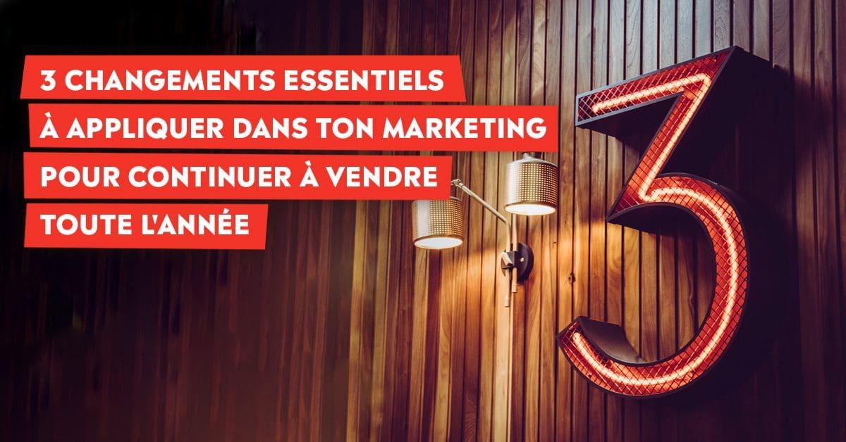 3 changements à appliquer dans ton marketing pour vendre toute l'année