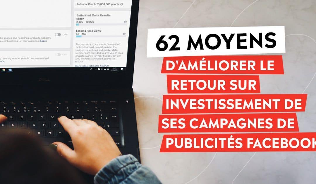 62 moyens d'améliorer le retour sur investissement de ses campagnes de publicités Facebook