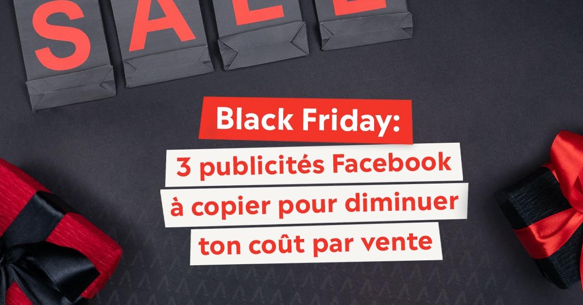 Black Friday: 3 publicités Facebook à copier pour diminuer ton coût par vente